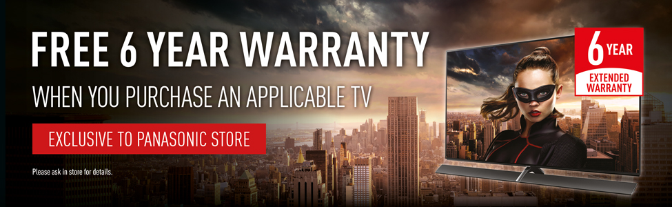 6 Year Warranty on selected TVs Exclusive to Panasonic Store